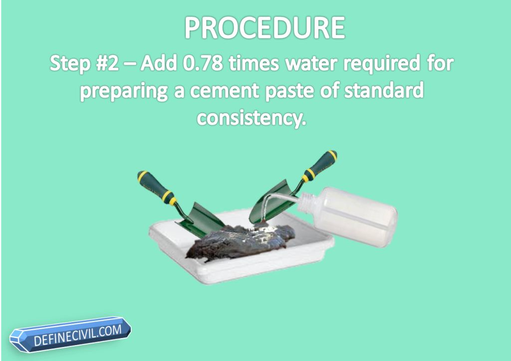 Step # 2 Add 0.78 times water require for preparing a cement paste of standard consistency